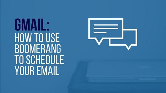 Gmail: How To Use Boomerang to Schedule Your Email