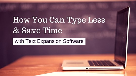 How you can type less and save time with text expansion software